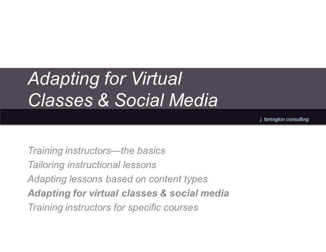 j. farrington consulting Adapting for Virtual Classes & Social Media Training instructorsthe basics Tailoring instructional lessons Adapting lessons b