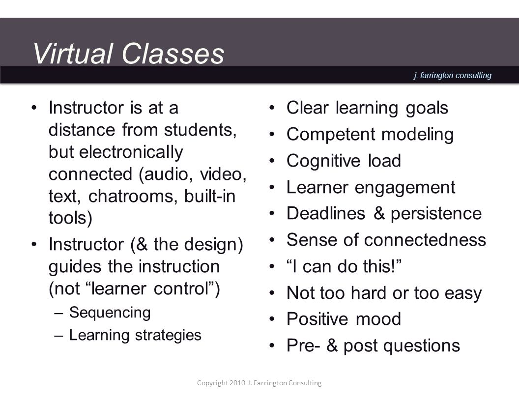 j. farrington consulting Virtual Classes Instructor is at a distance from students, but electronically connected (audio, video, text, chatrooms, built
