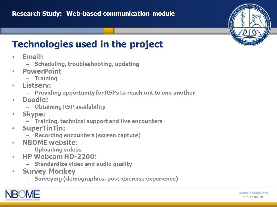 © 2012 NBOME www.nbome.org Web-based communication module Recruitment Training documents – Skype Trouble Shooting – Encounter Instructions Scheduling Pre-encounter – Skype Username – Technology check – Case Introduction Physician Experience