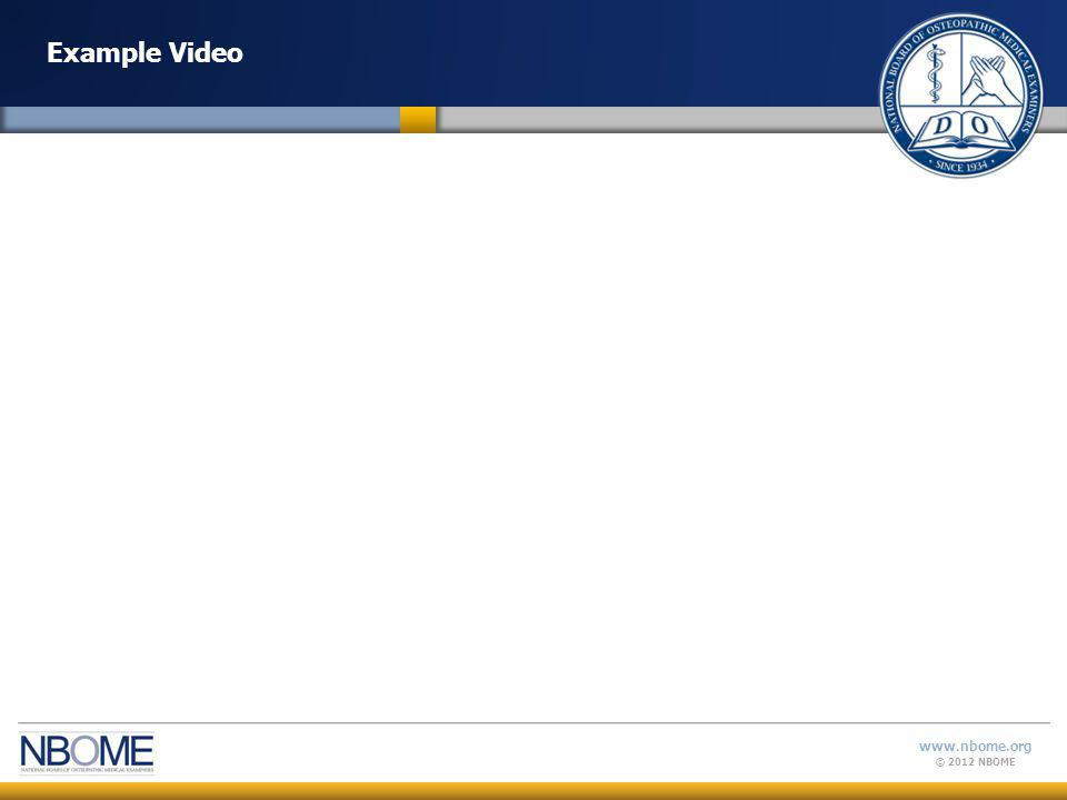 © 2012 NBOME www.nbome.org Example Video