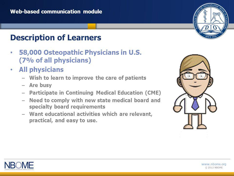 © 2012 NBOME www.nbome.org Web-based communication module 58,000 Osteopathic Physicians in U.S.