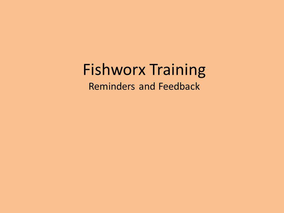 Fishworx Training Reminders and Feedback