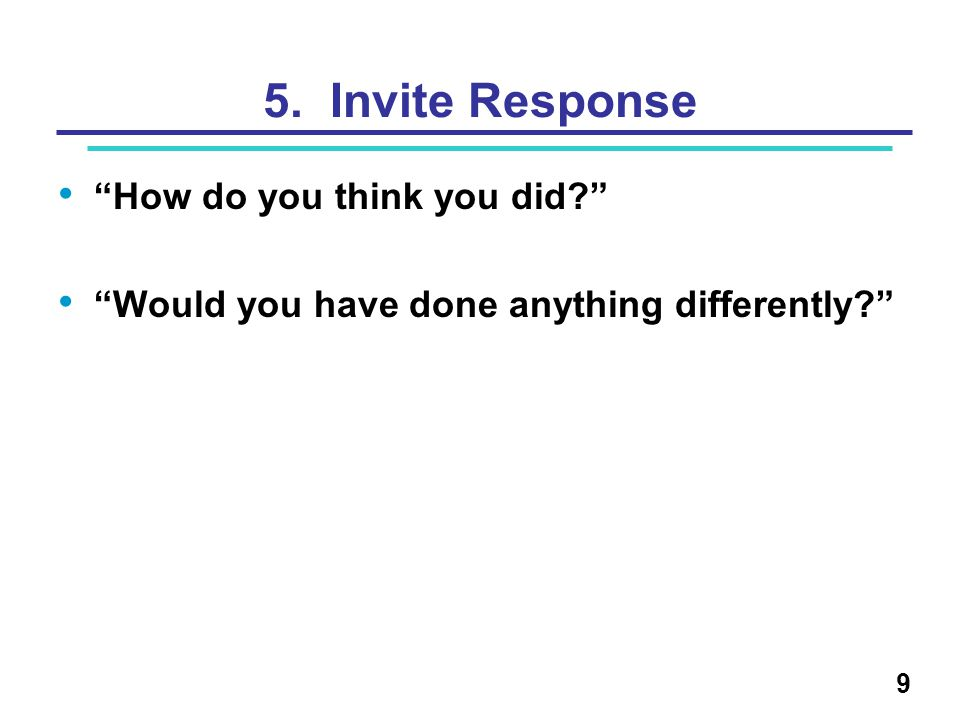 5. Invite Response How do you think you did? Would you have done anything differently? 9