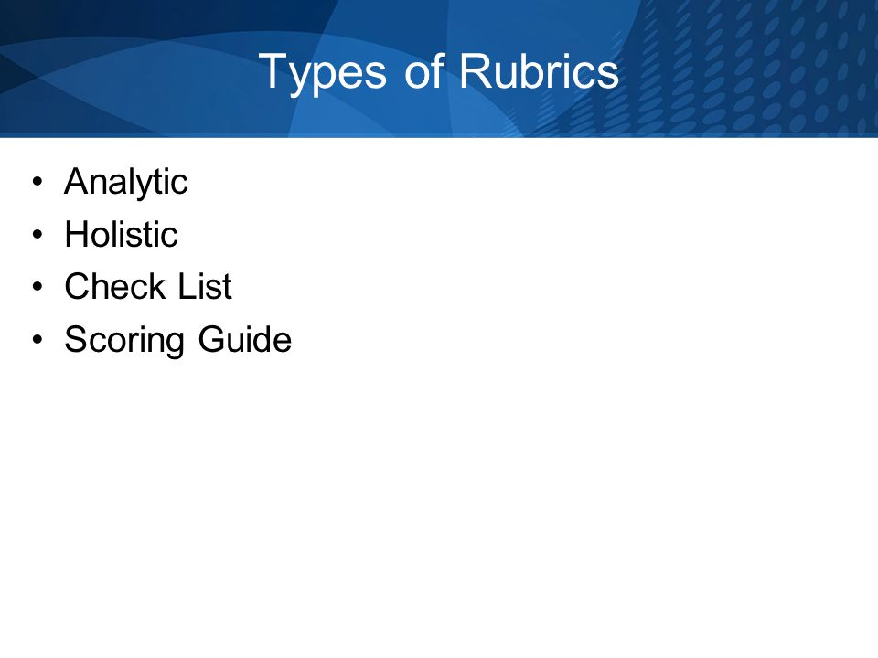 Types of Rubrics Analytic Holistic Check List Scoring Guide