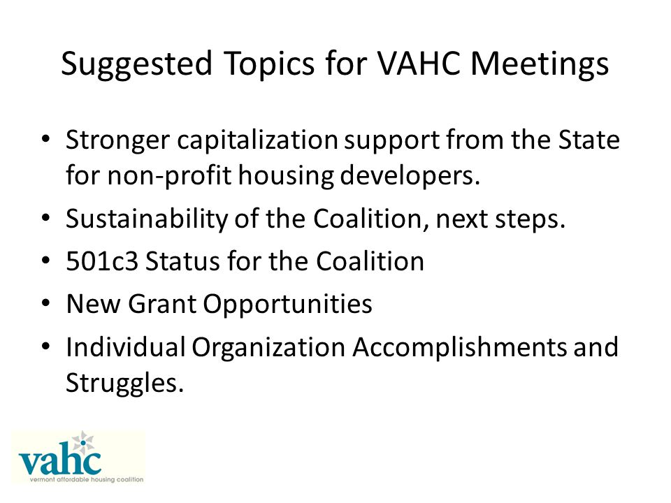 Suggested Topics for VAHC Meetings Stronger capitalization support from the State for non-profit housing developers.