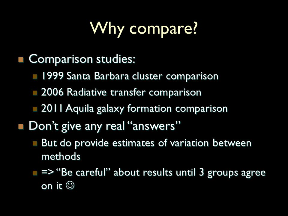 Why compare? Comparison studies: Comparison studies: 1999 Santa Barbara cluster comparison 1999 Santa Barbara cluster comparison 2006 Radiative transf