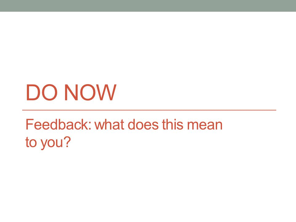 DO NOW Feedback: what does this mean to you?