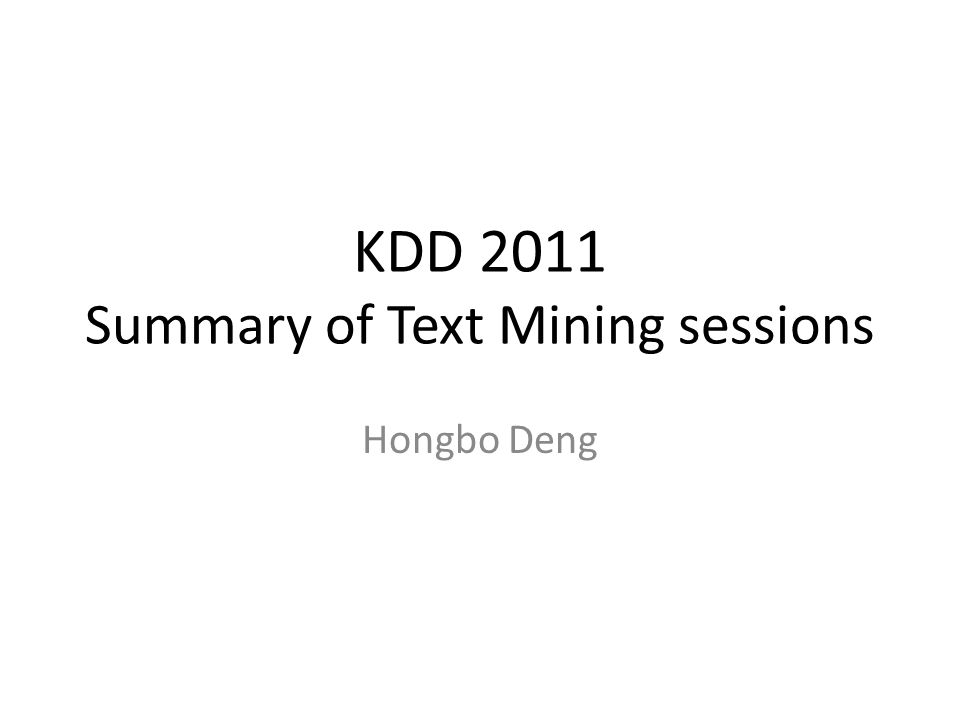 KDD 2011 Summary of Text Mining sessions Hongbo Deng
