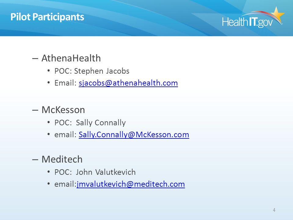 Pilot Participants – AthenaHealth POC: Stephen Jacobs Email: sjacobs@athenahealth.comsjacobs@athenahealth.com – McKesson POC: Sally Connally email: Sally.Connally@McKesson.comSally.Connally@McKesson.com – Meditech POC: John Valutkevich email:jmvalutkevich@meditech.comjmvalutkevich@meditech.com 4