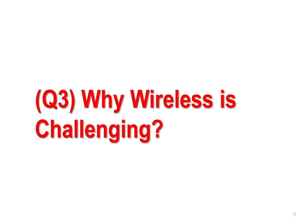 8 (Q3) Why Wireless is Challenging?