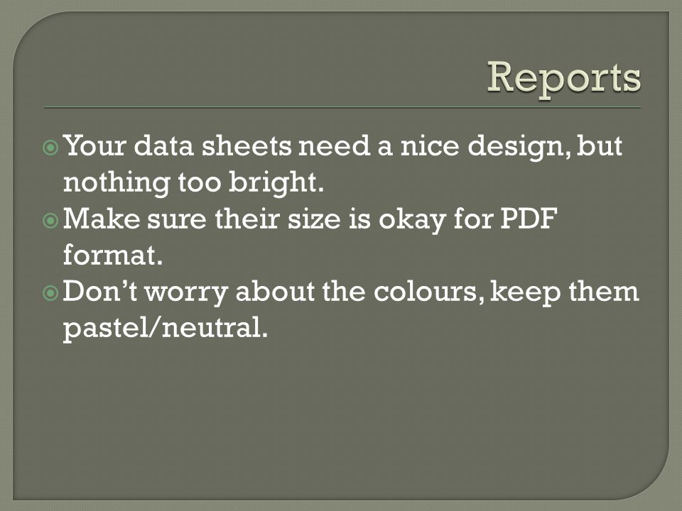 Your data sheets need a nice design, but nothing too bright.