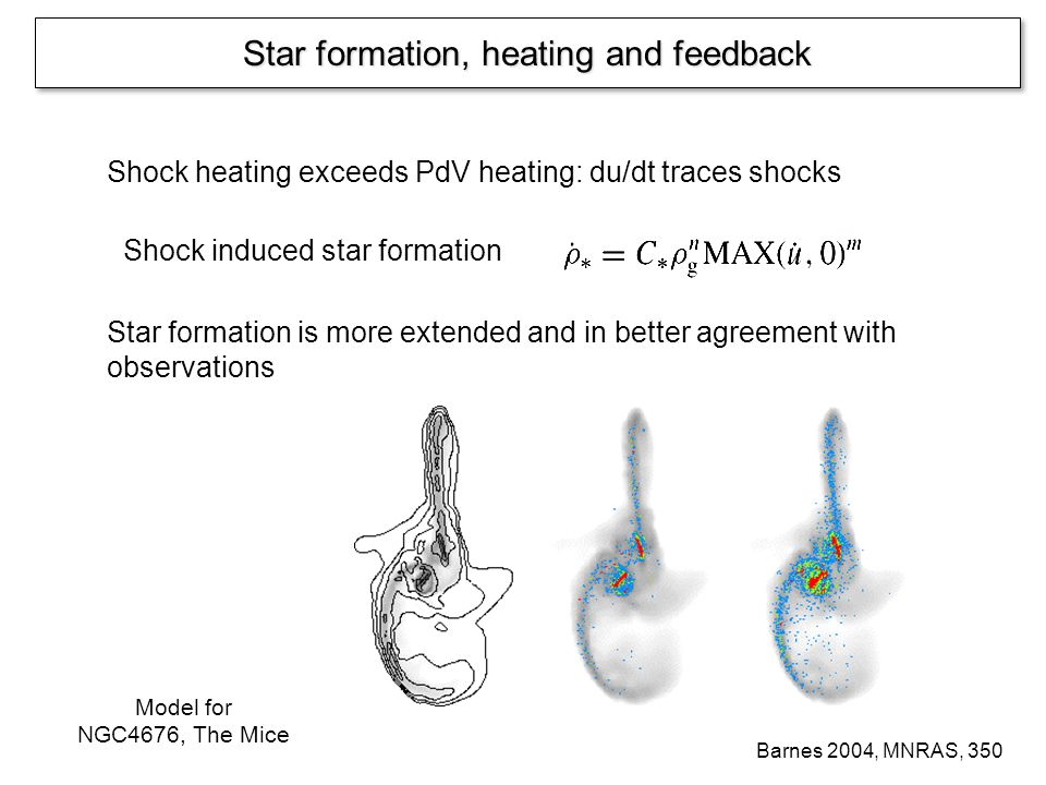 Shock heating exceeds PdV heating: du/dt traces shocks Shock induced star formation Barnes 2004, MNRAS, 350 Star formation is more extended and in bet