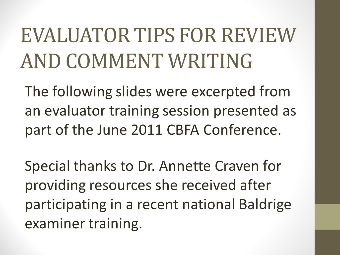 EVALUATOR TIPS FOR REVIEW AND COMMENT WRITING The following slides were excerpted from an evaluator training session presented as part of the June 2011 CBFA Conference.