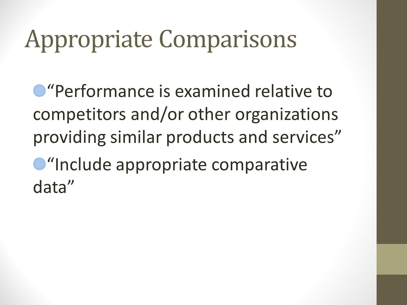 Appropriate Comparisons Performance is examined relative to competitors and/or other organizations providing similar products and services Include appropriate comparative data