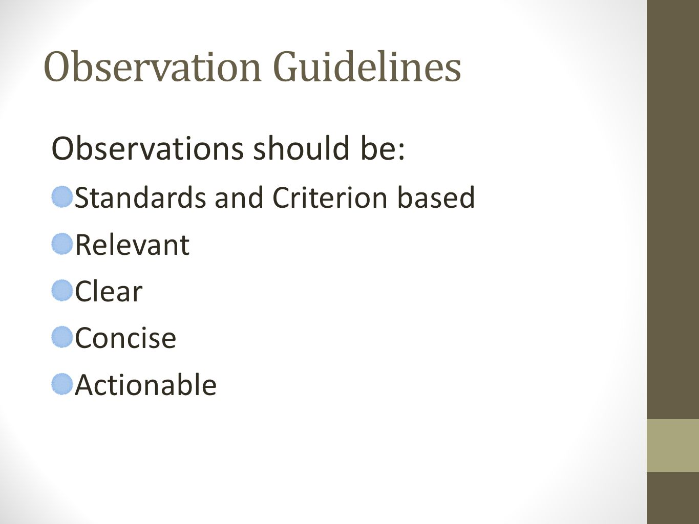 Observation Guidelines Observations should be: Standards and Criterion based Relevant Clear Concise Actionable