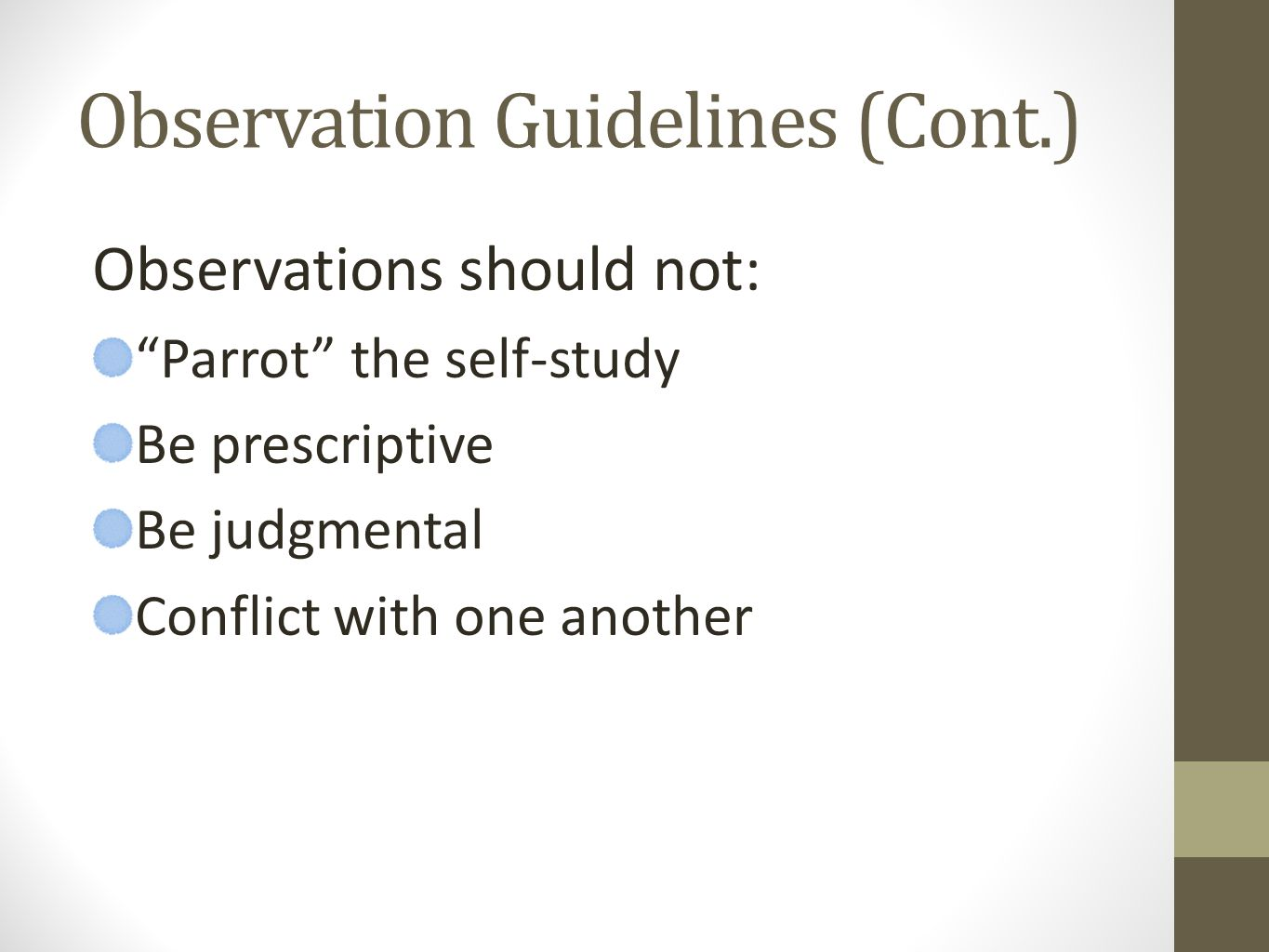 Observation Guidelines (Cont.) Observations should not: Parrot the self-study Be prescriptive Be judgmental Conflict with one another