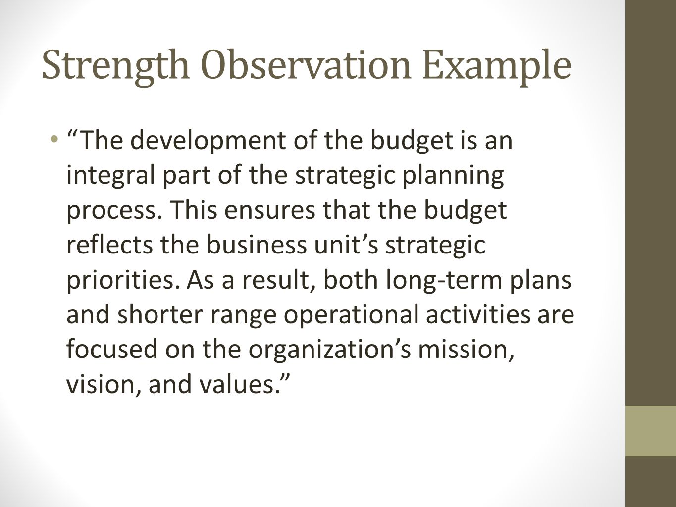 Strength Observation Example The development of the budget is an integral part of the strategic planning process.