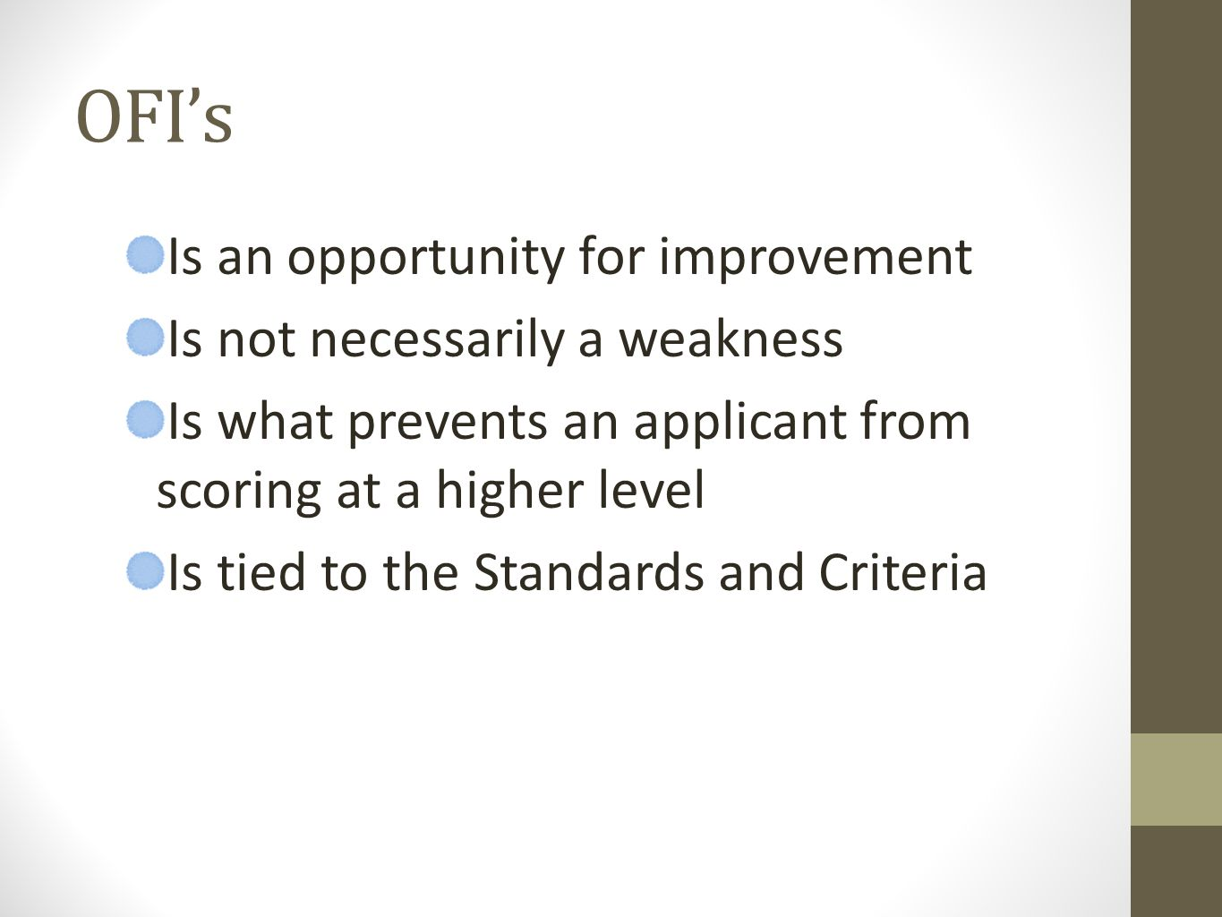 OFIs Is an opportunity for improvement Is not necessarily a weakness Is what prevents an applicant from scoring at a higher level Is tied to the Standards and Criteria