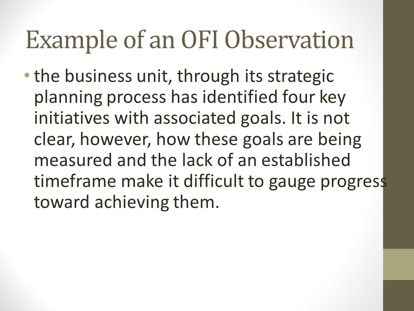 Example of an OFI Observation the business unit, through its strategic planning process has identified four key initiatives with associated goals.
