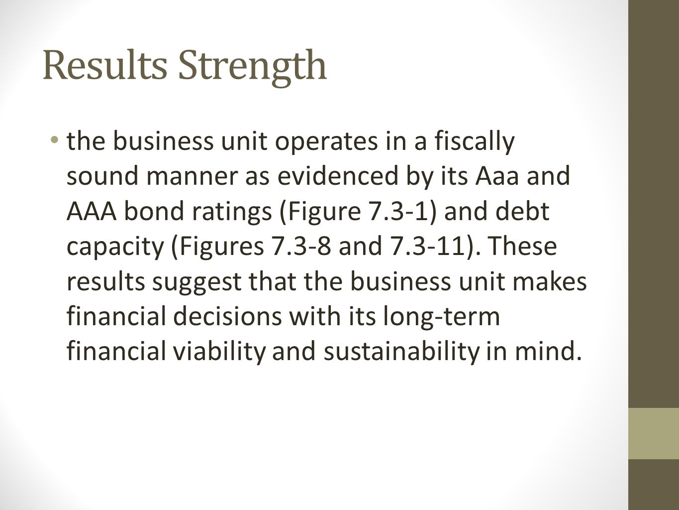 Results Strength the business unit operates in a fiscally sound manner as evidenced by its Aaa and AAA bond ratings (Figure 7.3-1) and debt capacity (Figures 7.3-8 and 7.3-11).