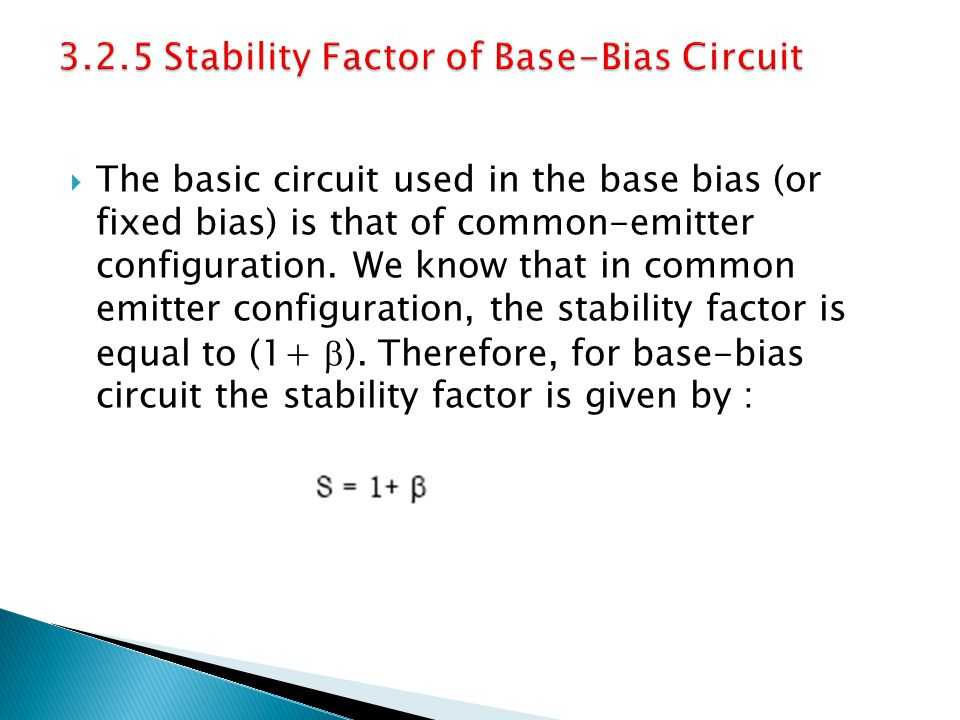 The basic circuit used in the base bias (or fixed bias) is that of common-emitter configuration. We know that in common emitter configuration, the sta