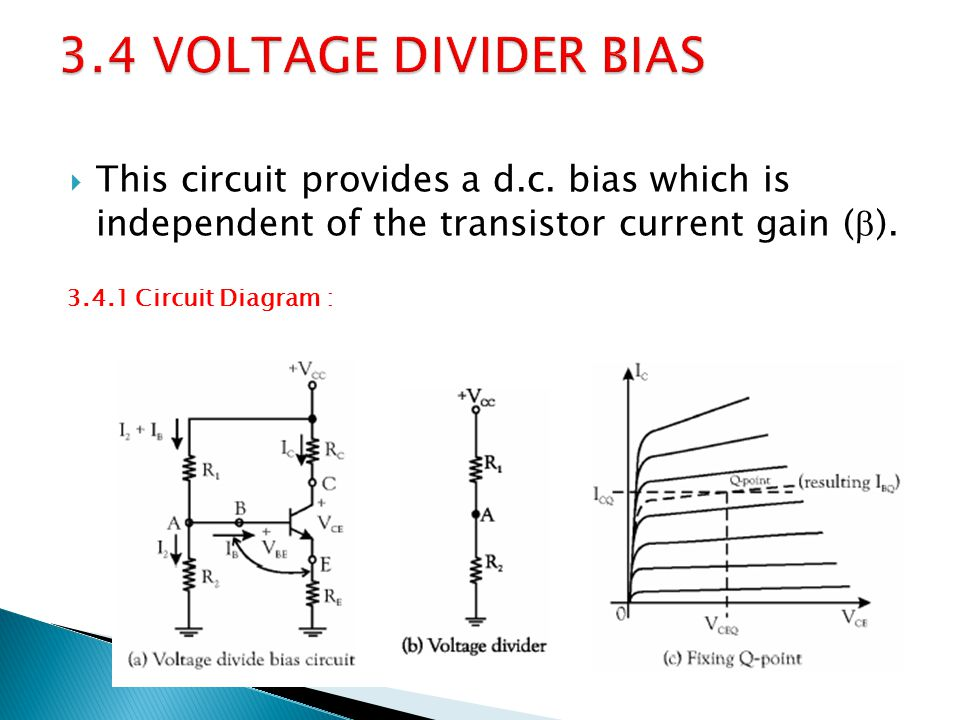 This circuit provides a d.c. bias which is independent of the transistor current gain ( ). 3.4.1 Circuit Diagram :