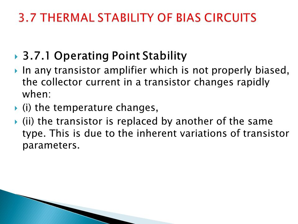 3.7.1 Operating Point Stability In any transistor amplifier which is not properly biased, the collector current in a transistor changes rapidly when: