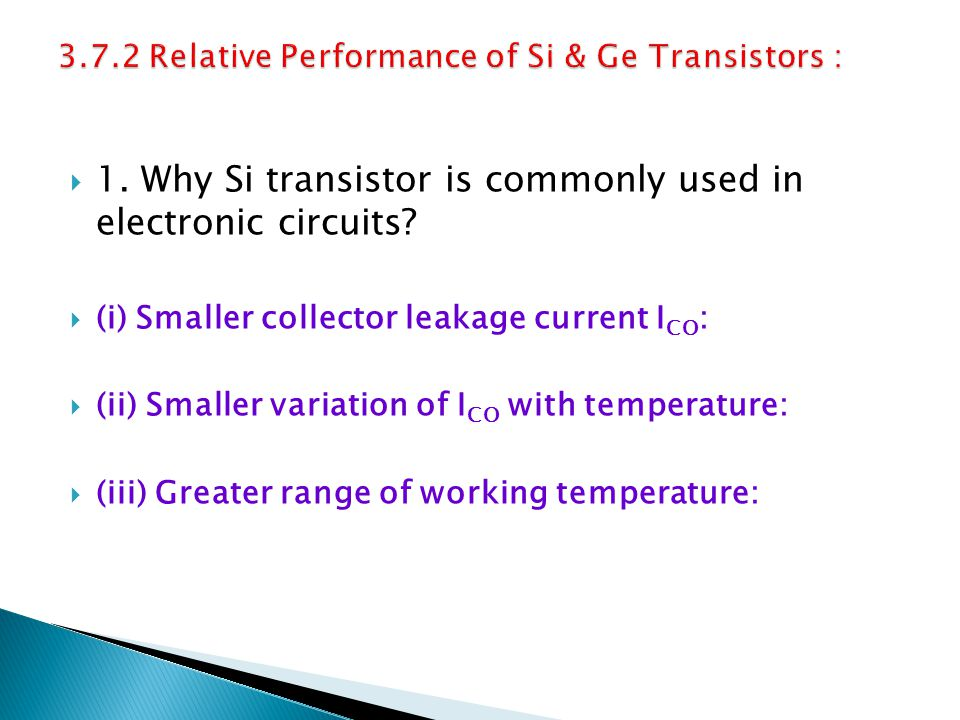 1. Why Si transistor is commonly used in electronic circuits? (i) Smaller collector leakage current I CO : (ii) Smaller variation of I CO with tempera