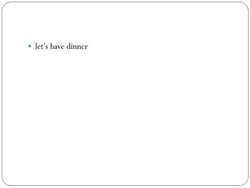 lets have dinner