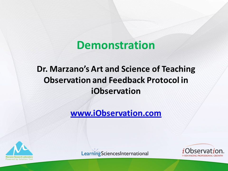 Demonstration Dr. Marzanos Art and Science of Teaching Observation and Feedback Protocol in iObservation www.iObservation.com www.iObservation.com