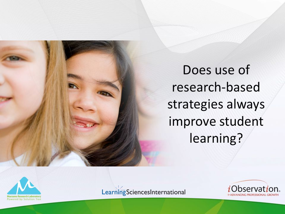 Does use of research-based strategies always improve student learning?
