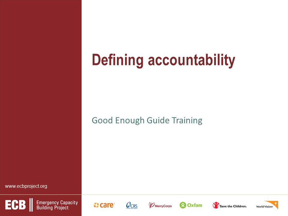 www.ecbproject.org Defining accountability Good Enough Guide Training