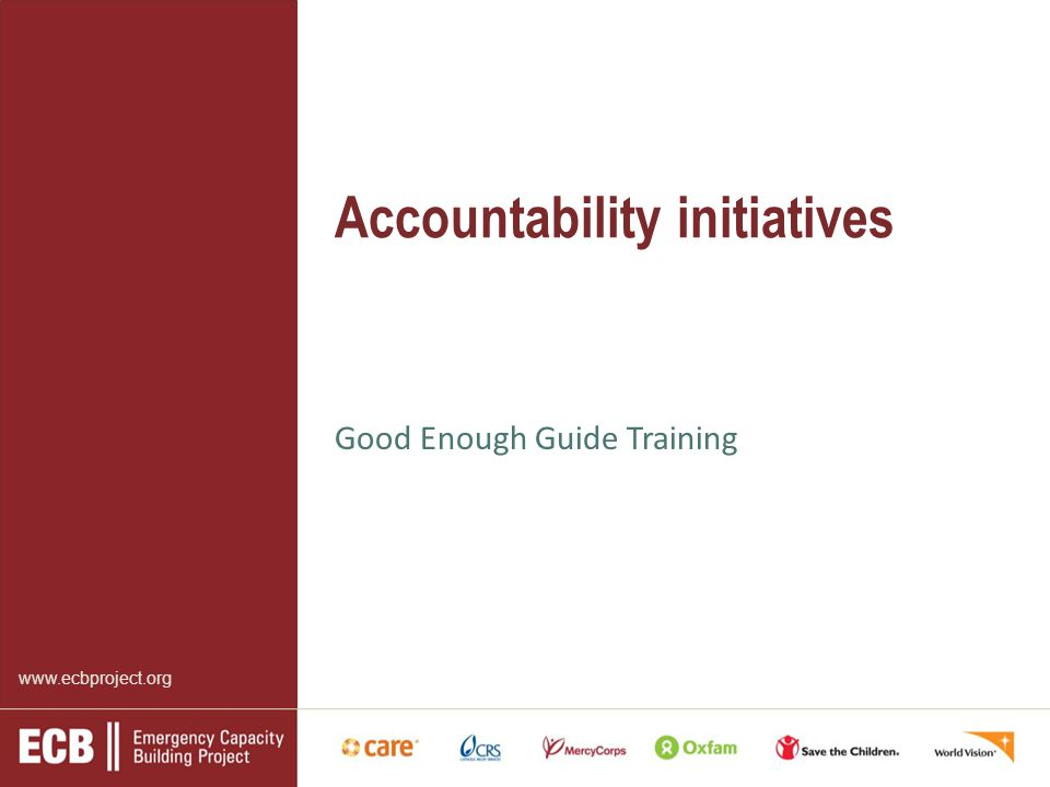 www.ecbproject.org Accountability initiatives Good Enough Guide Training