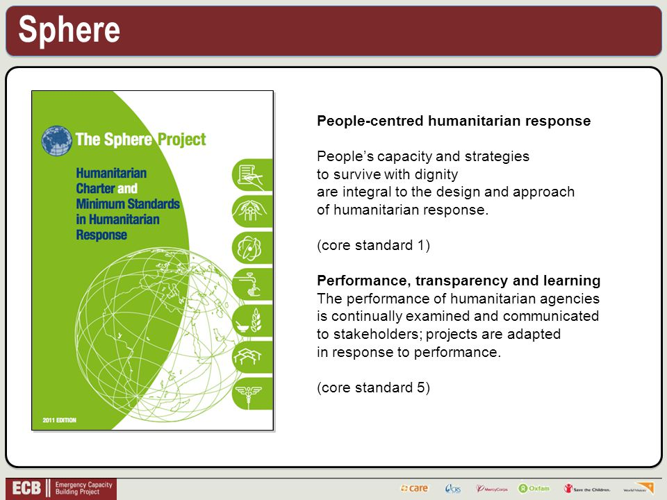 Sphere People-centred humanitarian response Peoples capacity and strategies to survive with dignity are integral to the design and approach of humanitarian response.