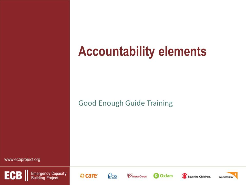 www.ecbproject.org Accountability elements Good Enough Guide Training