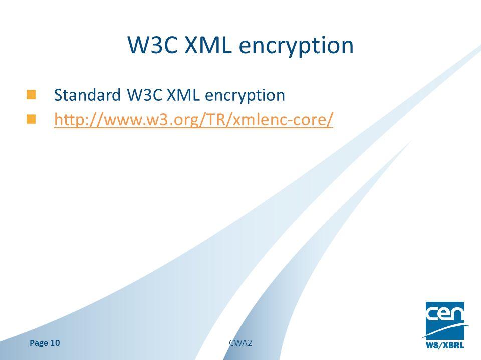 Standard W3C XML encryption http://www.w3.org/TR/xmlenc-core/ Page 10CWA2 W3C XML encryption