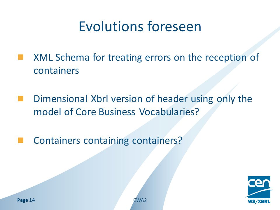 Evolutions foreseen XML Schema for treating errors on the reception of containers Dimensional Xbrl version of header using only the model of Core Business Vocabularies.