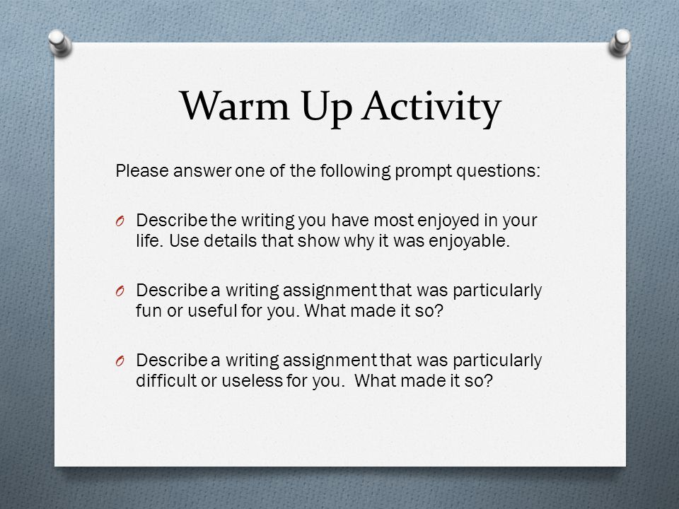 Warm Up Activity Please answer one of the following prompt questions: O Describe the writing you have most enjoyed in your life.