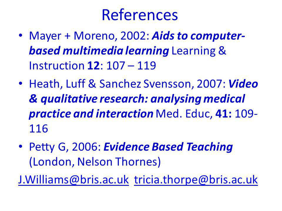References Mayer + Moreno, 2002: Aids to computer- based multimedia learning Learning & Instruction 12: 107 – 119 Heath, Luff & Sanchez Svensson, 2007