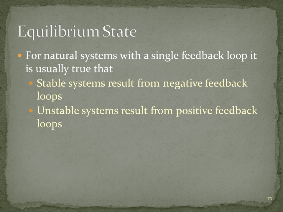 For natural systems with a single feedback loop it is usually true that Stable systems result from negative feedback loops Unstable systems result fro