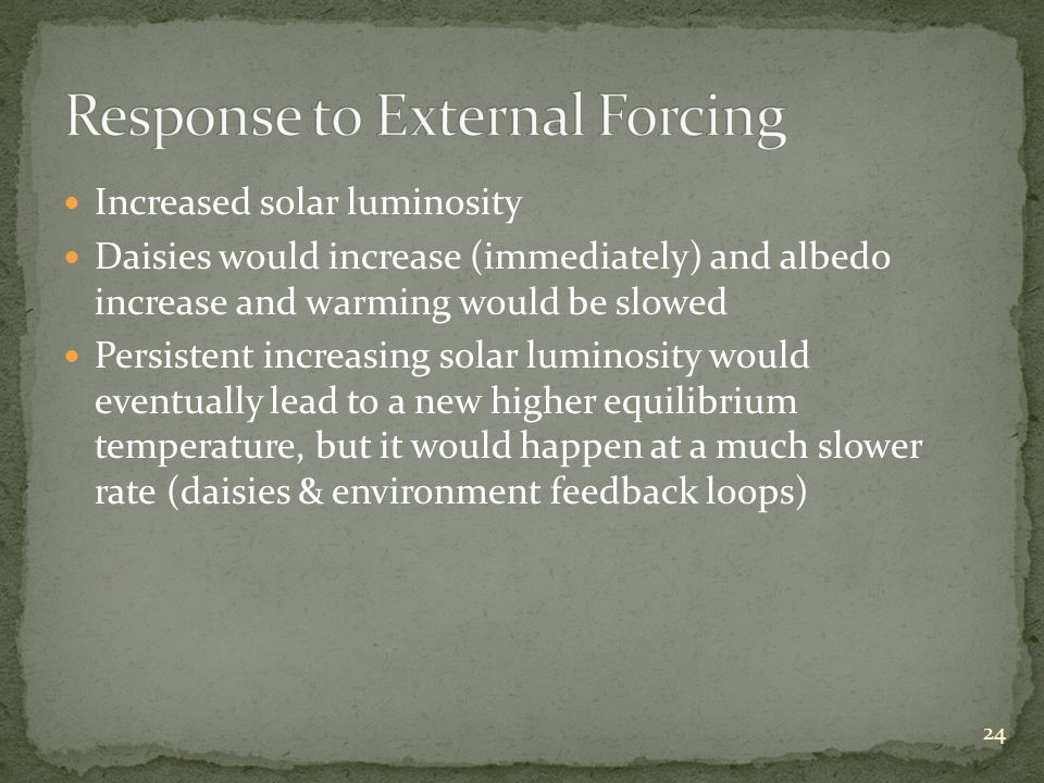 Increased solar luminosity Daisies would increase (immediately) and albedo increase and warming would be slowed Persistent increasing solar luminosity