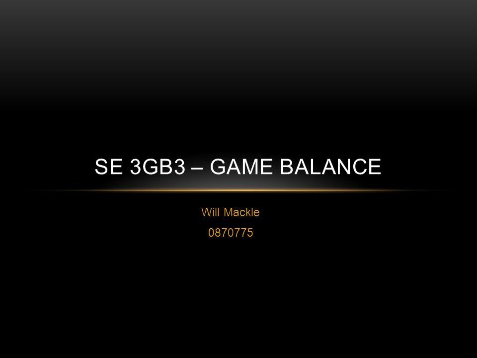 Will Mackle 0870775 SE 3GB3 – GAME BALANCE
