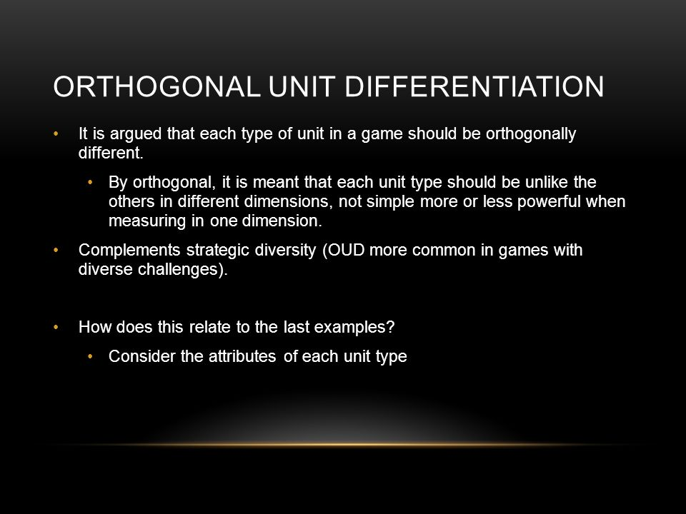 ORTHOGONAL UNIT DIFFERENTIATION It is argued that each type of unit in a game should be orthogonally different.