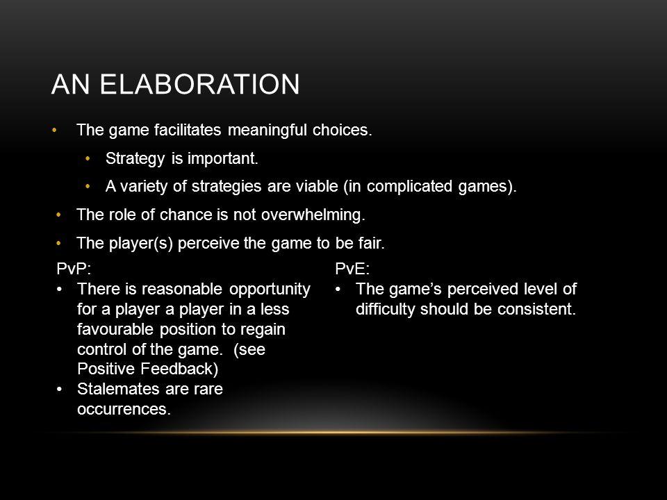 AN ELABORATION The game facilitates meaningful choices.