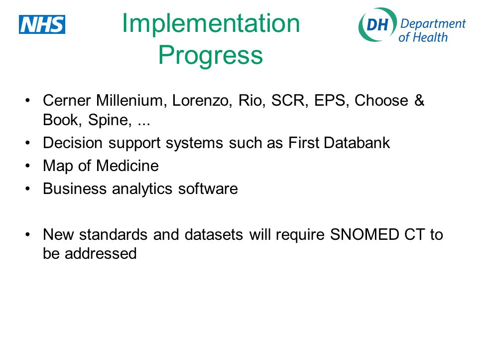 Implementation Progress Cerner Millenium, Lorenzo, Rio, SCR, EPS, Choose & Book, Spine,... Decision support systems such as First Databank Map of Medi