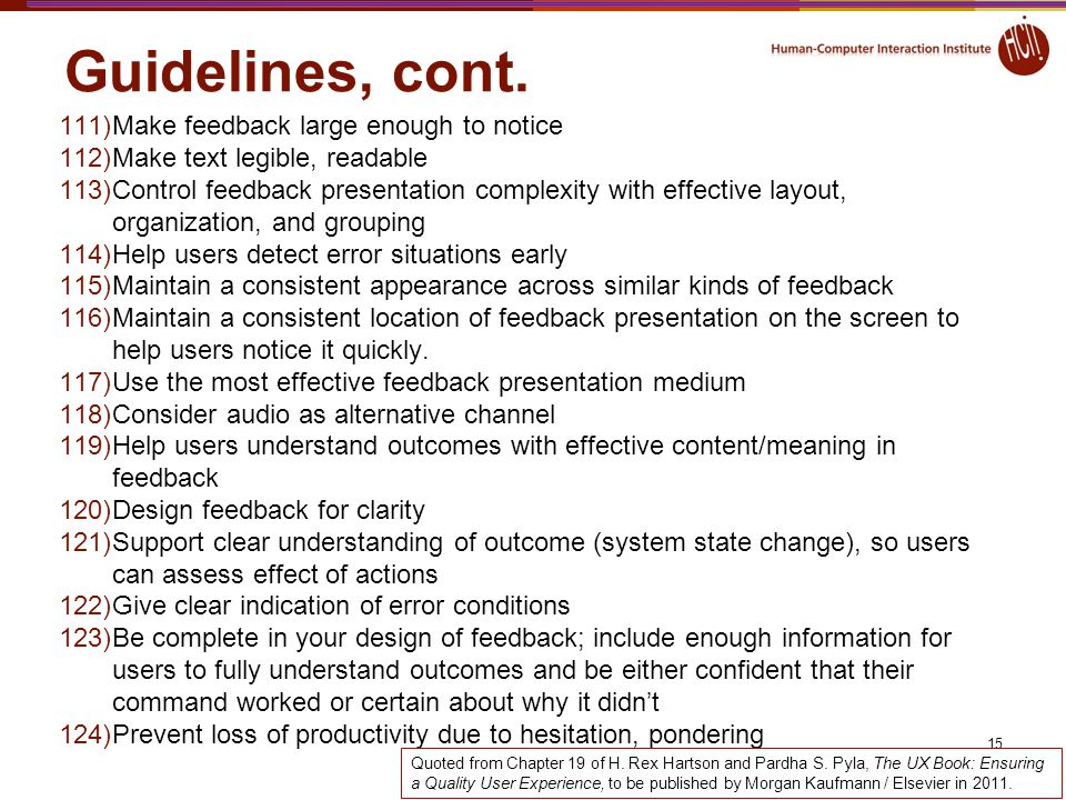 Guidelines, cont. 15 111)Make feedback large enough to notice 112)Make text legible, readable 113)Control feedback presentation complexity with effect