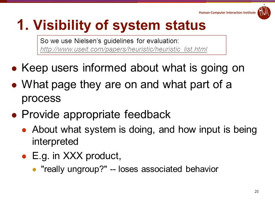 20 1. Visibility of system status Keep users informed about what is going on What page they are on and what part of a process Provide appropriate feed