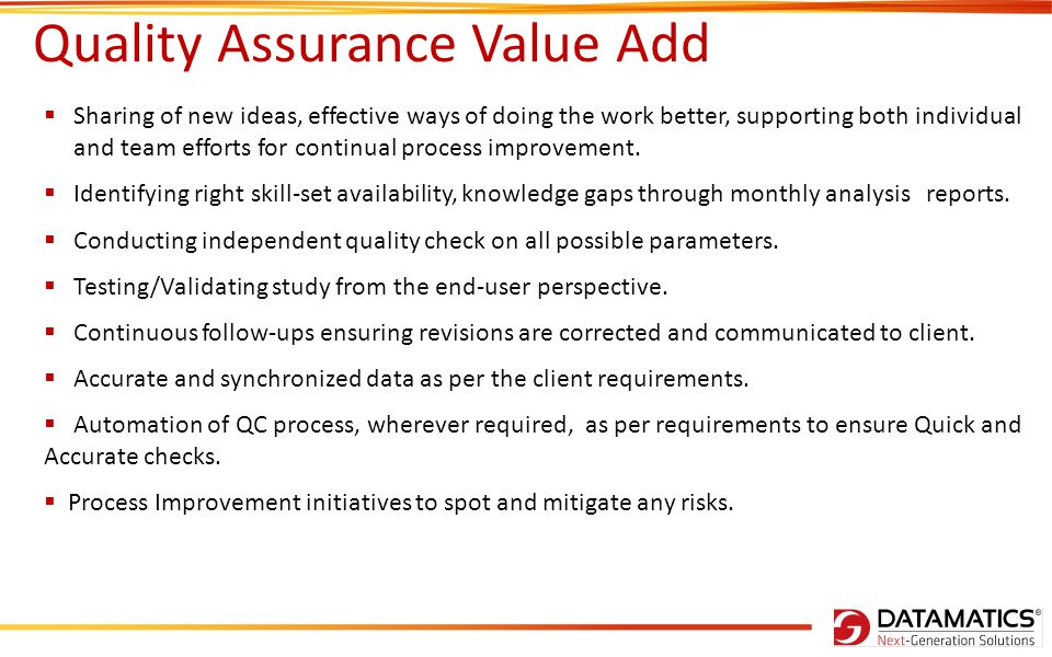 Quality Assurance Value Add Sharing of new ideas, effective ways of doing the work better, supporting both individual and team efforts for continual process improvement.