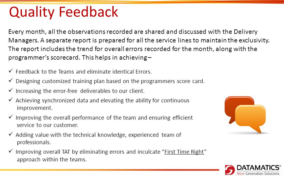 Quality Feedback Every month, all the observations recorded are shared and discussed with the Delivery Managers.