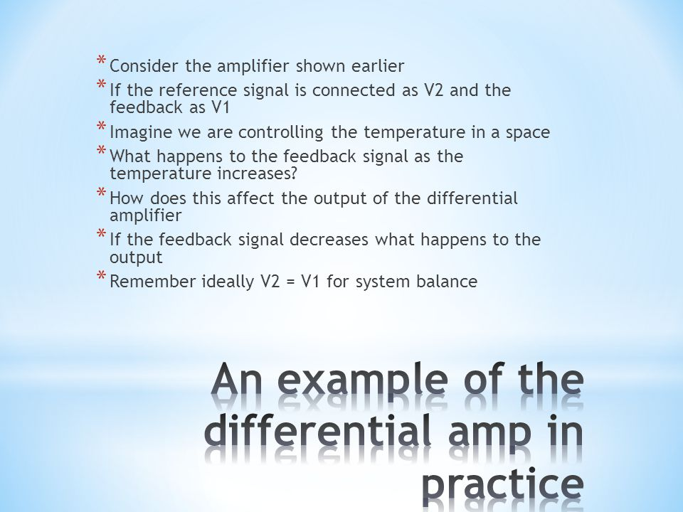 * Consider the amplifier shown earlier * If the reference signal is connected as V2 and the feedback as V1 * Imagine we are controlling the temperature in a space * What happens to the feedback signal as the temperature increases.